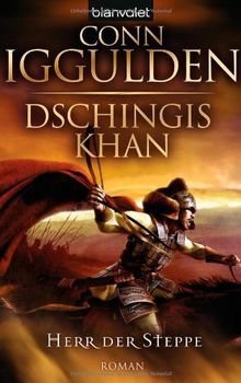 Dschingis Khan - Herr der Steppe: Roman