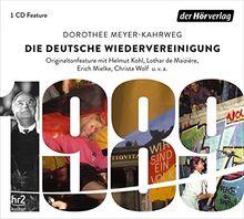 Die deutsche Wiedervereinigung: Originaltonfeature mit Helmut Kohl, Lothar de Maiziere, Erich Mielke, Christa Wolf u.v.a.