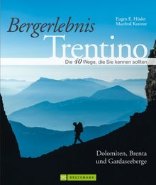 Wanderführer Trentino: Die 40 Wege, die Sie kennen sollten - Dolomiten, Brenta und Gardaseeberge. Klassische Pfade und Geheimtipps inkl. Kartenausschnitten - Bergerlebnis Trentino