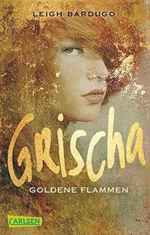 Grischa, Band 1: Goldene Flammen
