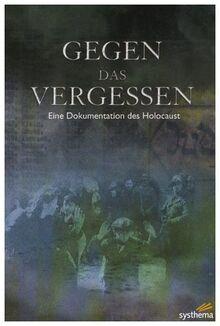Gegen das Vergessen - Eine Dokum. des Holocaust
