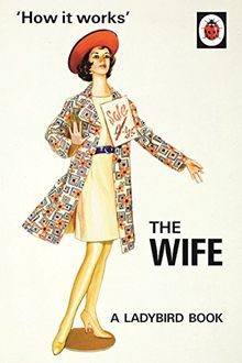 How it Works: The Wife: Ladybird Books for Grown-ups (Ladybirds for Grown-Ups)
