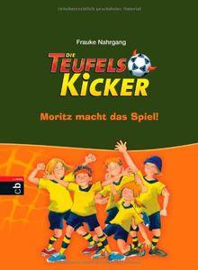 Die Teufelskicker - Moritz macht das Spiel: Band 1