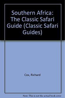 Southern Africa: The Classic Safari Guide (Classic Safari Guides)