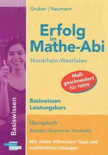 Erfolg im Mathe-Abi Nordrhein-Westfalen Basiswissen Leistungskurs: Übungsbuch Analysis, Geometrie und Stochastik mit vielen hilfreichen Tipps und ausführlichen Lösungen
