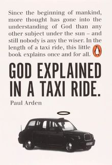 God Explained in a Taxi Ride: Since the bginning of mankind, more thought has gone into the understanding of God than any other subject under the sun ... this little book explains once and for all