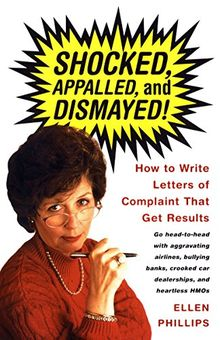 Shocked, Appalled, and Dismayed!: How to Write Letters of Complaint That Get Results: How to Write Letters O Complaint That Get Results