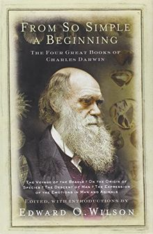 From So Simple a Beginning. Darwin's Four Great Books: Voyage of H. M. S. Beagle / Origin of Species / Descent of Man / Expression of Emotions in Man and Animals