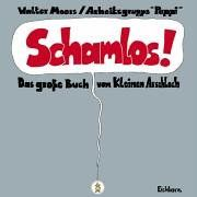 Schamlos!: Das große Buch vom Kleinen Arschloch