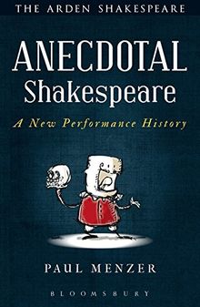 Anecdotal Shakespeare: A New Performance History (Arden Shakespeare)
