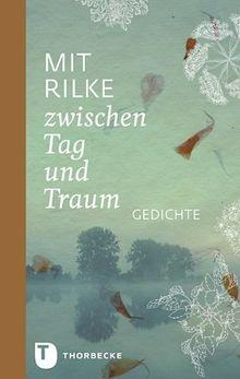 Mit Rilke zwischen Tag und Traum - Gedichte