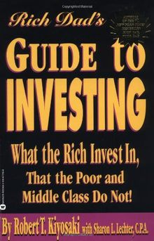 Rich Dad's Guide to Investing: What the Rich Invest in, That the Poor and Middle Class Do Not!: What the Rich Invest in That the Poor Do Not!