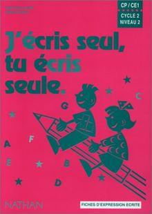 J'ECRIS SEUL, TU ECRIS SEULE CP/CE1. Fiches d'expression écrite
