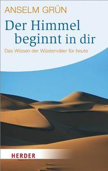 Der Himmel beginnt in dir: Das Wissen der Wüstenväter für heute (HERDER spektrum)