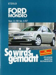 So wird's gemacht. Pflegen - warten - reparieren: Ford Mondeo von 11/00 bis 4/07: So wird's gemacht - Band 128: BD 128