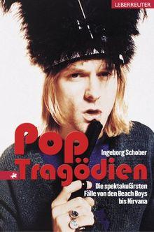 Pop Tragödien. Die spektakulärsten Fälle von den Beach Boys bis Nirvana