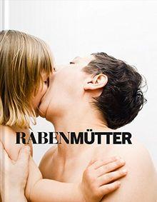 Rabenmütter / Mother of the Year: Zwischen Kraft und Krise. Mütterbilder von 1900 bis heute / Between Empowerment and Crisis. Images of Motherhood from 1900 to Today