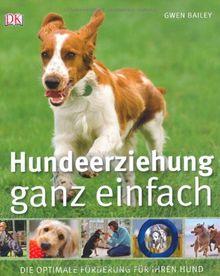 Hundeerziehung ganz einfach: Die optimale Förderung für Ihren Hund: Die optimale Förderung fÃ1/4r Ihren Hund