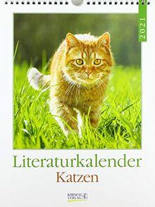 Literaturkalender Katzen 2021: Literarischer Wochenkalender * 1 Woche 1 Seite * literarische Zitate und Bilder * 24 x 32 cm