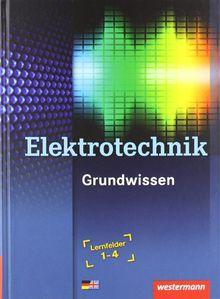 Elektrotechnik Grundwissen: Lernfelder 1-4: Schülerbuch, 3. Auflage, 2010