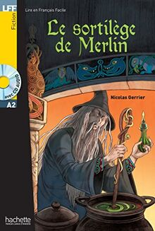 Le sortilege de Merlin - Livre + CD: LFF A2 : Le sortilège de Merlin (Lire en francais facile Fiction A2)
