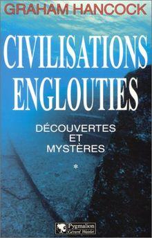 Civilisations englouties : Découvertes et mystères. Tome 1 (Enigmes de l'Histoire)