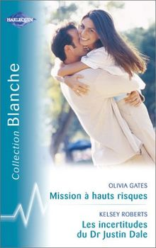 Mission à hauts risques suivi par Les incertitudes du Dr Justin Dale : Collection : Harlequin collection blanche n° 735