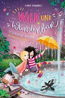 Wild und wunderbar / Wild und Wunderbar (2). Gegensätze halten zusammen (oder?)