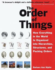 The Order of Things: How Everything in the World Is Organized into Hierarchies, Structures, and Pecking Orders; Revised Edition