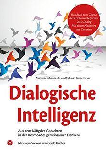 Dialogische Intelligenz: Aus dem Käfig des Gedachten in den Kosmos des gemeinsamen Denkens. Mit einem Vorwort von Gerald Hüther.
