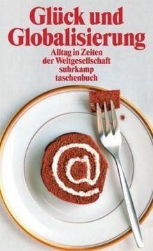 Glück und Globalisierung: Alltag in Zeiten der Weltgesellschaft (suhrkamp taschenbuch)