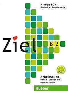 Ziel B2, Band 1, Lektion 1-8: Deutsch als Fremdsprache / Arbeitsbuch mit Lerner-CD-ROM