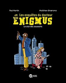 Les enquêtes du docteur Enigmus, Tome 1 : Le club des assassins