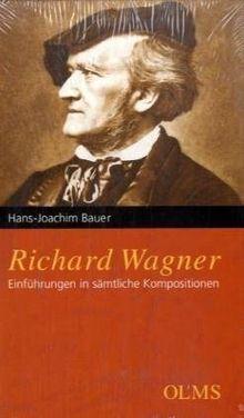 Richard Wagner: Einführungen in sämtliche Kompositionen