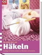Das große Buch vom Häkeln: Grundlagen - Techniken - Muster - Häkelmode und Accessoires