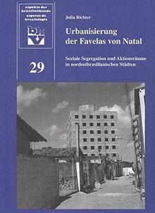 Urbanisierung der Favelas von Natal: Soziale Segregation und Aktionsräume in nordostbrasilianischen Städten (Aspekte der Brasilienkunde)