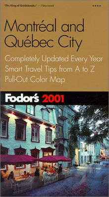 Fodor's Montreal and Quebec City 2001: Completely Updated Every Year, Smart Travel Tips from A to Z, Pull-Out Color Map (Travel Guide)