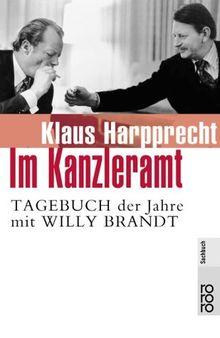 Im Kanzleramt: Tagebuch der Jahre mit Willy Brandt. Januar 1973 - Mai 1974: Tagebuch der Jahre mit Willy Brandt. Januar 1973 - Mai 1974. (Sachbuch)