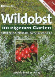 Wildobst im eigenen Garten. Apfelbeere, Schlehdorn, Kornelkirsche und Co