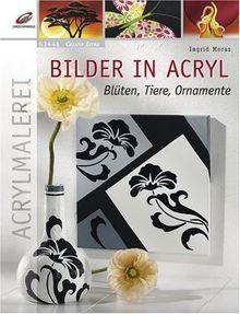 Bilder in Acryl: Tiere, Blüten, Ornamente