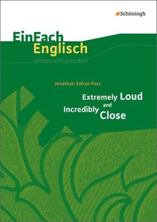 EinFach Englisch Unterrichtsmodelle. Unterrichtsmodelle für die Schulpraxis: EinFach Englisch Unterrichtsmodelle: Jonathan Safran Foer: Extremely Loud and Incredibly Close