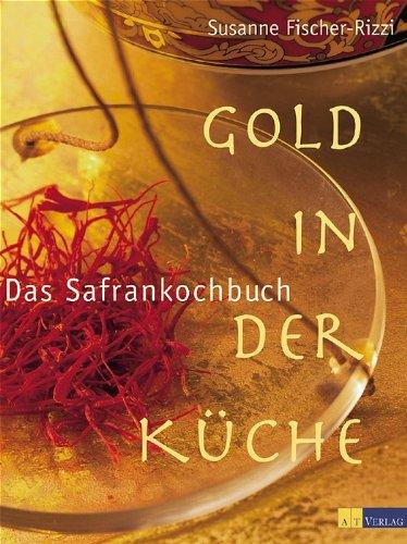 Wilde Küche Susanne Fischer Rizzi   Gold In Der Kuche Das Safrankochbuch Von Susanne Fischer Rizzi