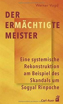 Der ermächtigte Meister: Eine systemische Rekonstruktion am Beispiel des Skandals um Sogyal Rinpoche