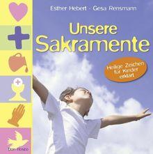 Unsere Sakramente: Heilige Zeichen für Kinder erklärt