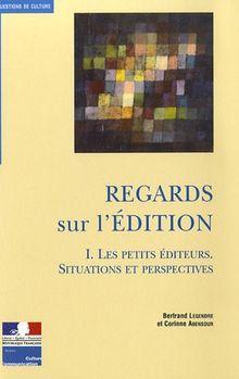 Regards sur l'édition Volume 1 - Les petits éditeurs. Structures et perspectives