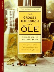 Das große Hausbuch der Öle. Wunderkräfte aus der Natur