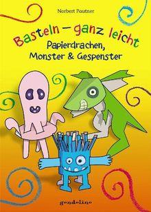 Basteln - ganz leicht - Papierdrachen, Monster & Gespenster