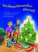 Weihnachtszauber überall - Die schönsten Geschichten, Lieder und Gedichte zur Weihnachtszeit
