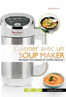 Cuisiner avec un soup maker : 140 recettes saines et hyper faciles
