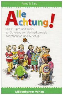 Alle Achtung!: Spiele,Tipps & Tricks zur Schulung von Aufmerksamkeit, Konzentration und Ausdauer